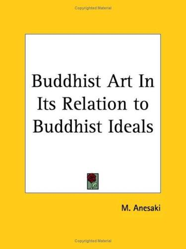 Buddhist Art In Its Relation to Buddhist Ideals by M. Aneski