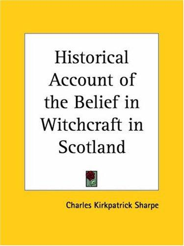 Historical Account of the Belief in Witchcraft in Scotland
