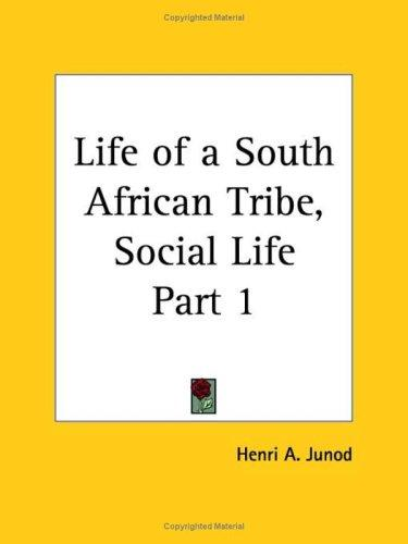 Life of a South African Tribe, Social Life, Part 1 by Henri A. Junod