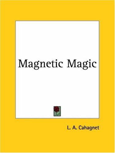 Magnetic Magic by L. A. Cahagnet