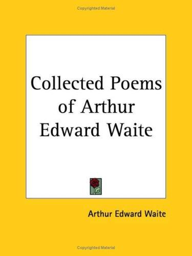 Collected Poems of Arthur Edward Waite