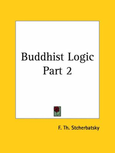 Buddhist Logic, Part 2 by F. th Stcherbatsky