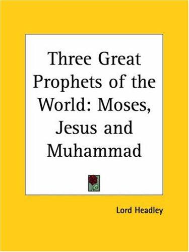 Three Great Prophets of the World by Lord Headley