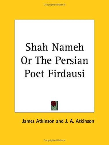 Shah Nameh or The Persian Poet Firdausi by James A. Atkinson