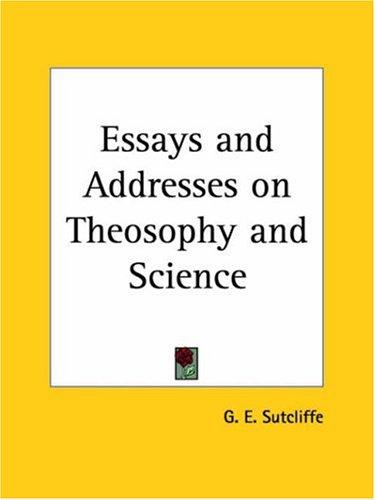 Essays and Addresses on Theosophy and Science by Glenna E. Sutcliffe