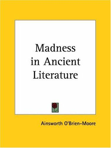 Madness in Ancient Literature by Moore Ainsworth O'Brien
