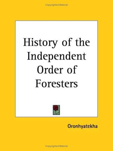 History of the Independent Order of Foresters by Oronhyatekha