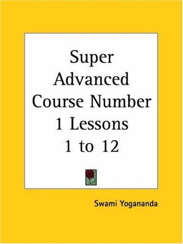 Super Advanced Course Number 1 Lessons 1 to 12 by Swami Yogananda
