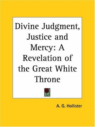 Divine Judgment, Justice and Mercy by A. G. Hollister