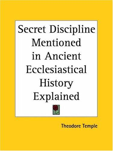 Secret Discipline Mentioned in Ancient Ecclesiastical History Explained by Theodore Temple