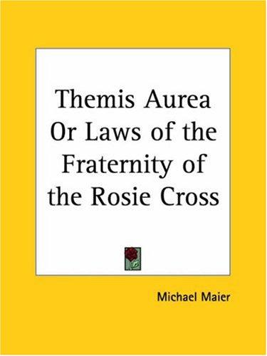Themis Aurea or Laws of the Fraternity of the Rosie Cross by Michael Maier