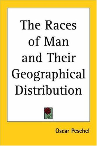 The Races of Man and Their Geographical Distribution