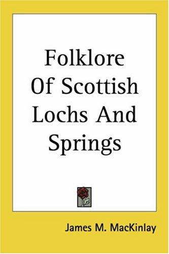 Folklore of Scottish Locks and Springs by James M. Macinlay