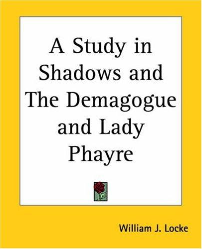 A Study In Shadows And The Demagogue And Lady Phayre by William John Locke