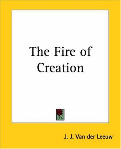 The Fire Of Creation by J. J. Van Der Leeuw