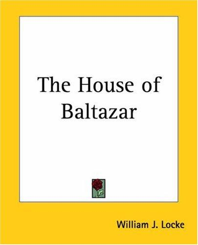 The House Of Baltazar by William John Locke