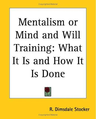 Mentalism Or Mind And Will Training by Dimsdale R. Stocker