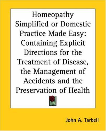 Homeopathy Simplified Or Domestic Practice Made Easy by John A. Tarbell