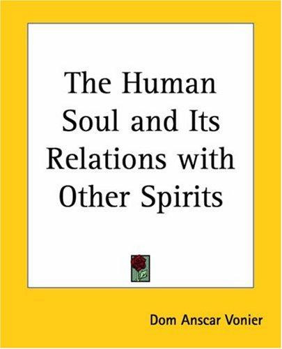 The Human Soul And Its Relations With Other Spirits by Vonier, Anscar, 1875-1938