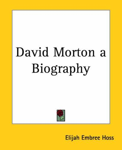 David Morton A Biography by Elijah Embree Hoss