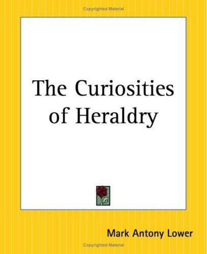 The Curiosities Of Heraldry