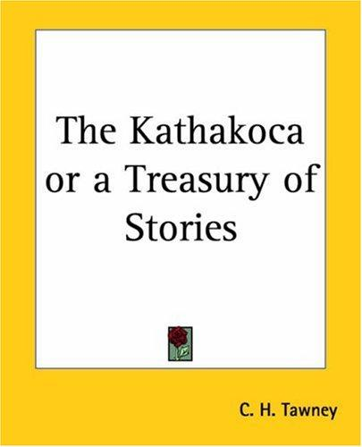 The Kathakoca Or A Treasury Of Stories by C. H. Tawney