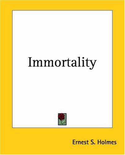 Immortality by Ernest Shurtleff Holmes