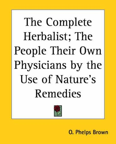 The Complete Herbalist by Phelps O. Brown