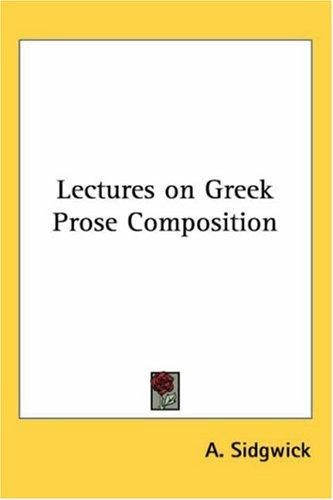 Lectures On Greek Prose Composition by A. Sidgwick
