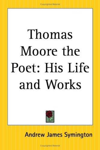 Thomas Moore the Poet by Andrew James Symington