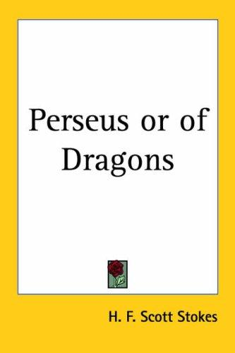 Perseus or of Dragons by H. F. Scott Stokes