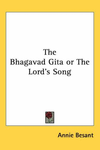 The Bhagavad Gita or The Lord's Song by Annie Wood Besant