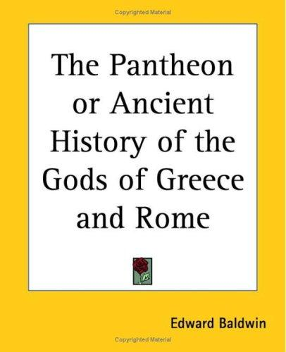 The Pantheon Or Ancient History Of The Gods Of Greece And Rome by Edward Baldwin