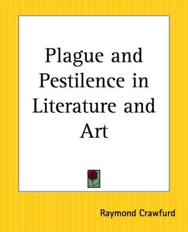Plague And Pestilence In Literature And Art by Raymond Crawfurd