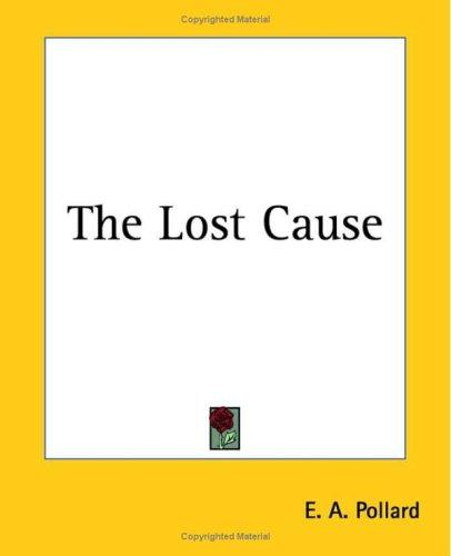 The Lost Cause by Edward A. Pollard