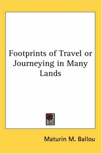 Footprints of Travel or Journeying in Many Lands by Maturin M. Ballou