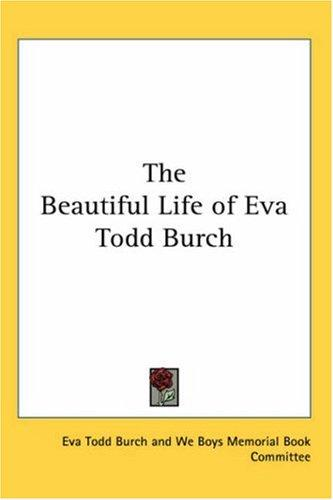 The Beautiful Life of Eva Todd Burch by Eva Todd Burch