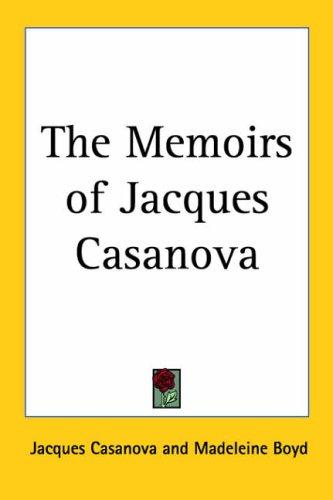 The Memoirs of Jacques Casanova by Jacques Casanova