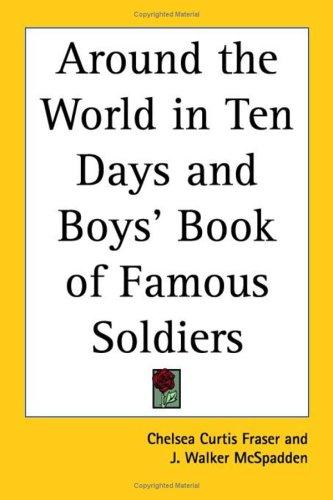 Around the World in Ten Days and Boys' Book of Famous Soldiers by J. Walker McSpadden