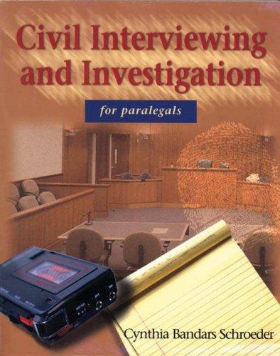 Civil Interviewing and Investigation  for Paralegals by Cynthia Bandars Schroeder