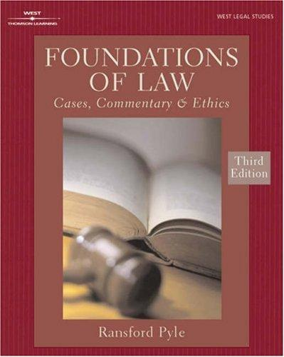 FOUNDATIONS OF LAW:CASES, COMMENTARY & ETHICS 3E (West Legal Studies) by Ransford C. Pyle