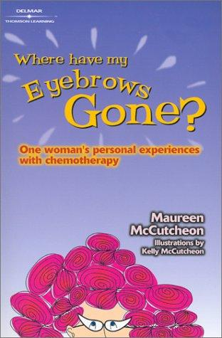 Where Have My Eyebrows Gone? by Maureen C. McCutcheon