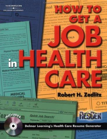 How To Get a Job in Health Care by Robert H Zedlitz