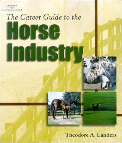 The Career Guide to the Horse Industry by Theodore A. Landers