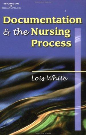 Documentation & the nursing process by Lois White