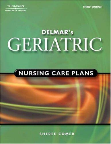 Delmar's Geriatric Nursing Care Plans by Sheree Raye Comer