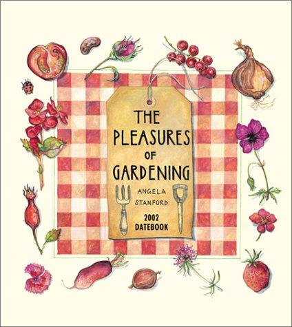 The Pleasures of Gardening 2002 Datebook (Datebooks) by Angela Stanford