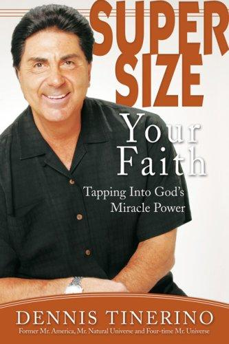 Supersize Your Faith by Dennis Tinerino