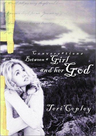 Conversations Between a Girl and Her God by Teri Copley