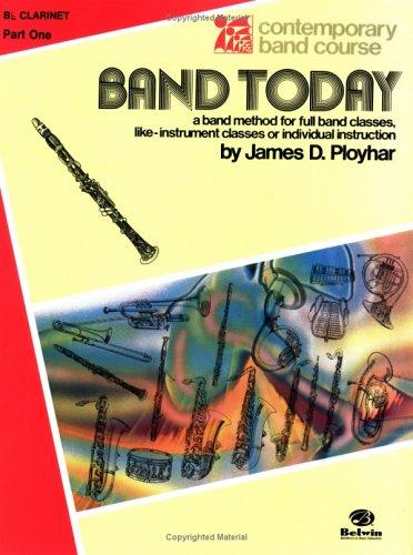 Band Today Pt 1 BB Clarinet (Contemporary Band Course) by James Ployhar